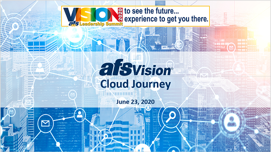 The AFS Cloud Journey...Experience AFSVision in the Cloud